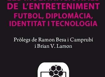 Les multinacionals de l'entreteniment. Futbol, diplomàcia, identitat i tecnologia